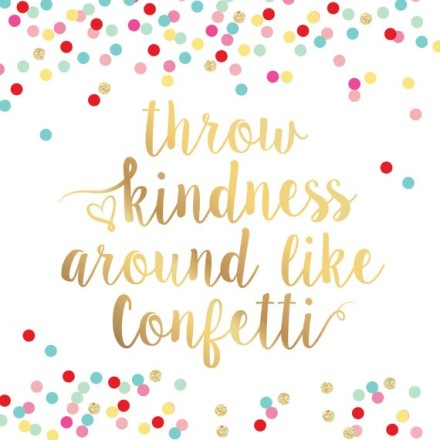 Spread kindness like confetti.